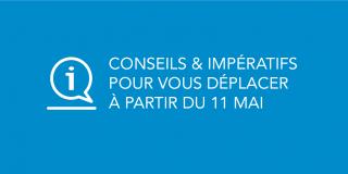 COVID-19 - Reprise à partir du 11 mai - Conseils et impératifs